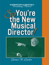 So, You're the New Musical Director! (eBook): An Introduction to Conducting a Broadway Musical
