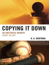Copying It Down (eBook): An Anecdotal Memoir: Sport as Art