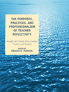 The Purposes, Practices, and Professionalism of Teacher Reflectivity (eBook): Insights for Twenty-First-Century Teachers and Students