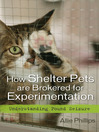 How Shelter Pets are Brokered for Experimentation (eBook): Understanding Pound Seizure