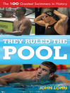 They Ruled the Pool (eBook): The 100 Greatest Swimmers in History