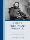 Louis Trezevant Wigfall (eBook): The Disintegration of the Union and Collapse of the Confederacy