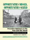 Opportunities Missed, Opportunities Seized (eBook): Preventive Diplomacy in the PostDCold War World