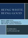 Being White, Being Good (eBook): White Complicity, White Moral Responsibility, and Social Justice Pedagogy