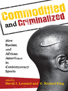 Commodified and Criminalized (eBook): New Racism and African Americans in Contemporary Sports