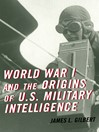 World War I and the Origins of U.S. Military Intelligence (eBook)