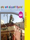 Are We Almost There? Los Angeles (eBook): Where to Go and What to Do with the Kids