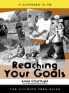 Reaching Your Goals (eBook): The Ultimate Teen Guide