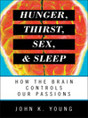 Hunger, Thirst, Sex, and Sleep (eBook): How the Brain Controls Our Passions