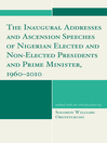 The Inaugural Addresses and Ascension Speeches of Nigerian Elected and Non-Elected Presidents and Prime Minister, 1960-2010 (eBook)