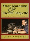 Stage Managing and Theatre Etiquette (eBook): A Basic Guide