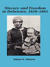 Slavery and freedom in Delaware, 1639-1865 (eBook)