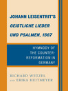 Johann Leisentrit's Geistliche Lieder und Psalmen, 1567 (eBook): Hymnody of the Counter-Reformation in Germany
