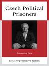Czech Political Prisoners (eBook): Recovering Face