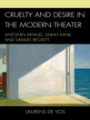 Cruelty and Desire in the Modern Theater (eBook): Antonin Artaud, Sarah Kane, and Samuel Beckett