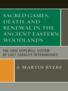Sacred Games, Death, and Renewal in the Ancient Eastern Woodlands (eBook): The Ohio Hopewell System of Cult Sodality Heterarchies