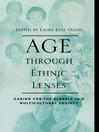 Age through Ethnic Lenses (eBook): Caring for the Elderly in a Multicultural Society