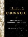 Destiny's Consul (eBook): America's Greatest Presidents