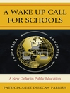 A Wake Up Call for Schools (eBook): A New Order in Public Education