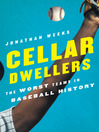 Cellar Dwellers (eBook): The Worst Teams in Baseball History