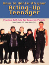 How to Deal With Your Acting-Up Teenager (eBook): Practical Help for Desperate Parents