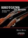 Shotguns on Review (eBook): 38 Guns Tried & Tested