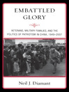 Embattled Glory (eBook): Veterans, Military Families, and the Politics of Patriotism in China, 1949-2007