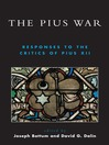 The Pius War (eBook): Responses to the Critics of Pius XII