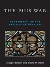 The Pius War (eBook): Responses to the Critics of Pius XII