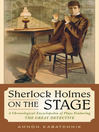 Sherlock Holmes on the Stage (eBook): A Chronological Encyclopedia of Plays Featuring the Great Detective