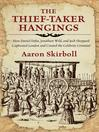 Thief-Taker Hangings (eBook): How Daniel Defoe, Jonathan Wild, and Jack Sheppard Captivated London and Created the Celebrity Criminal