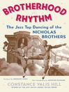 Brotherhood In Rhythm (eBook): The Jazz Tap Dancing of the Nicholas Brothers