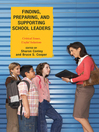 Finding, Preparing, and Supporting School Leaders (eBook): Critical Issues, Useful Solutions