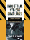 Industrial Hygiene Simplified (eBook): A Guide to Anticipation, Recognition, Evaluation, and Control of Workplace Hazards