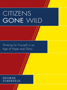 Citizens Gone Wild (eBook): Thinking for Yourself in an Age of Hype and Glory