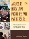 A Guide to Innovative Public-Private Partnerships (eBook): Utilizing the Resources of the Private Sector for the Public Good
