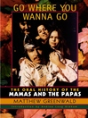 Go Where You Wanna Go (eBook): The Oral History of The Mamas and The Papas