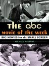 The ABC Movie of the Week (eBook): Big Movies for the Small Screen