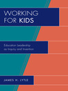 Working for Kids (eBook): Educational Leadership as Inquiry and Invention