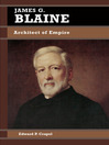 James G. Blaine (eBook): Architect of Empire