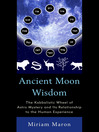 Ancient Moon Wisdom (eBook): The Kabbalistic Wheel of Astro Mystery and its Relationship to the Human Experience