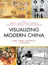 Visualizing Modern China (eBook): Image, History, and Memory, 1750–Present