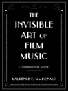 The Invisible Art of Film Music (eBook): A Comprehensive History