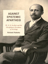 Against Epistemic Apartheid (eBook): W.E.B. Du Bois and the Disciplinary Decadence of Sociology