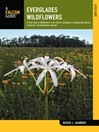 Everglades Wildflowers (eBook): A Field Guide to Wildflowers of the Historic Everglades, including Big Cypress, Corkscrew, and Fakahatchee Swamps