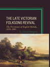 The Late Victorian Folksong Revival (eBook): The Persistence of English Melody, 1878-1903