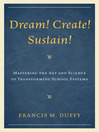 Dream! Create! Sustain! (eBook): Mastering the Art and Science of Transforming School Systems