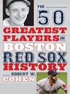 The 50 Greatest Players in Boston Red Sox History (eBook)