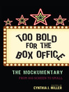 Too Bold for the Box Office (eBook): The Mockumentary from Big Screen to Small