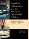 America's Urban Crisis and the Advent of Color-Blind Politics (eBook): Education, Incarceration, Segregation, and the Future of the U.S. Multiracial Democracy